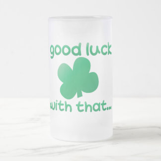 Good luck with that... 16 oz frosted glass beer mug