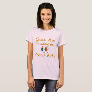 Good Mom Produces Good Kids Tshirt