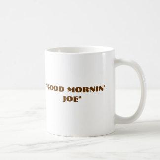 """""""Good Mornin' Joe"""" Coffee Mug"""