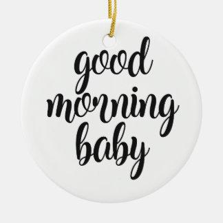 Good Morning Baby Ceramic Ornament