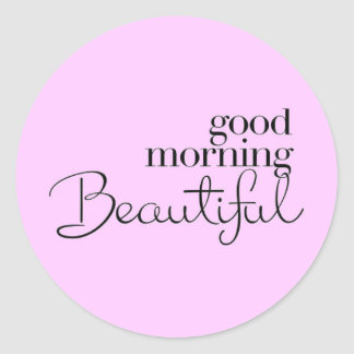 GOOD MORNING BEAUTIFUL COMPLIMENTS EXPRESSIONS SAY ROUND STICKERS