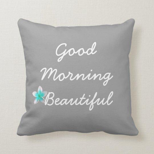 Good Morning Beautiful Pillow