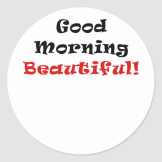 Good Morning Beautiful Round Sticker