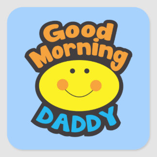 Good Morning DADDY Square Sticker