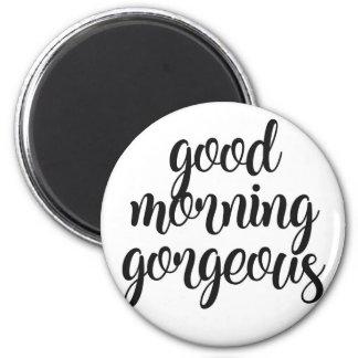 Good Morning Gorgeous Magnet
