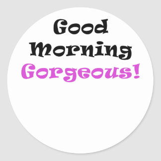 Good Morning Gorgeous Round Sticker