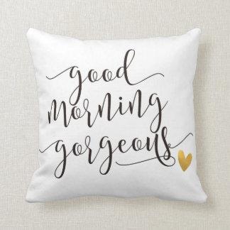 good morning gorgeous throw pillow