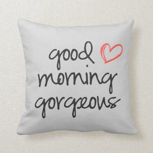 Good Morning Gorgeous throw pillow soft grey Zazzle