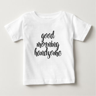 Good Morning Handsome Baby T-Shirt