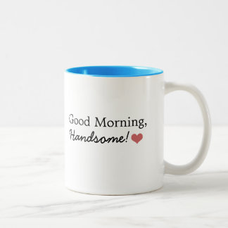 Good Morning, Handsome! Coffee Mug
