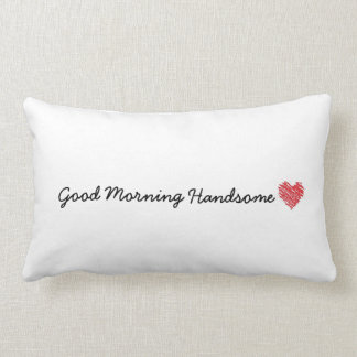 Good Morning Handsome Pillow