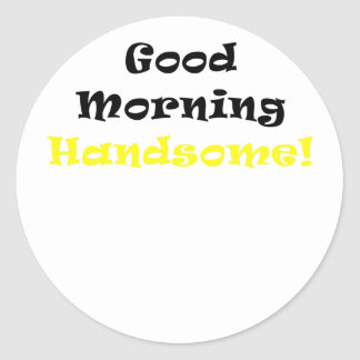 Good Morning Handsome Round Sticker
