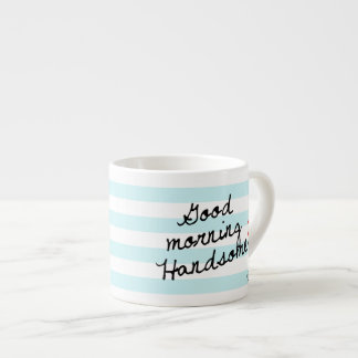 Good Morning Handsome! With Stripes & Monogram Espresso Cup
