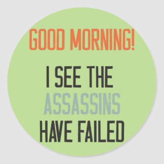 Good morning! I see the assassins failed. Round Sticker