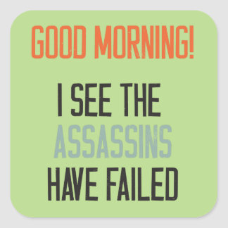 Good morning! I see the assassins failed. Square Stickers