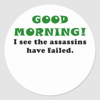 Good Morning I See the Assassins have Failed Round Sticker