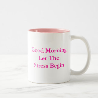 Good Morning Let The Stress Begin Two-Tone Coffee Mug