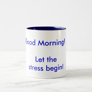 Good Morning! Let the Stress begin! Two-Tone Coffee Mug