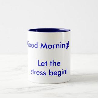 Good Morning! Let the Stress begin! Two-Tone Coffee Mug