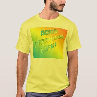 """Good Morning Life"" T-Shirt"