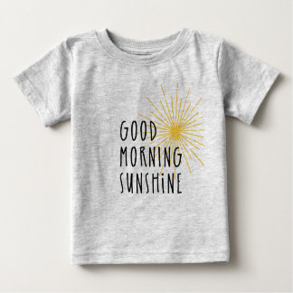 Good Morning Sunshine Baby T-Shirt