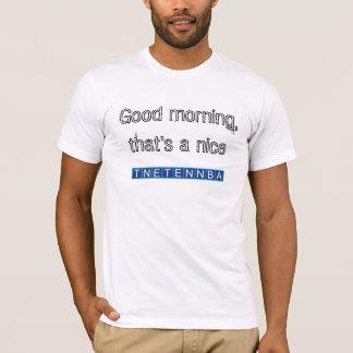 Good morning, that's a nice tnetennba T-Shirt