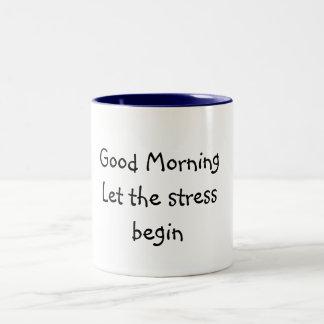 Good MorningLet the stress begin Two-Tone Coffee Mug