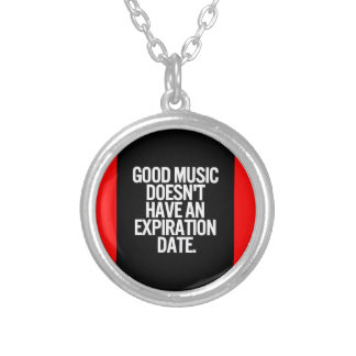 GOOD MUSIC DOESN'T HAVE AN EXPIRATION DATE QUOTES PENDANTS