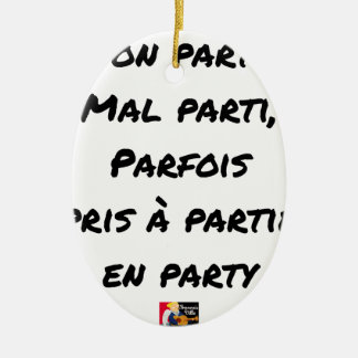 GOOD PARTY, BADLY PARTY, SOMETIMES TAKEN WITH PART CERAMIC ORNAMENT