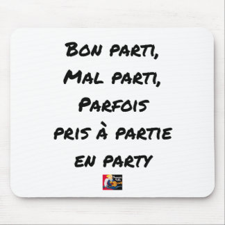 GOOD PARTY, BADLY PARTY, SOMETIMES TAKEN WITH PART MOUSE PAD