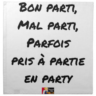 GOOD PARTY, BADLY PARTY, SOMETIMES TAKEN WITH PART NAPKIN
