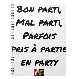 GOOD PARTY, BADLY PARTY, SOMETIMES TAKEN WITH PART NOTEBOOKS