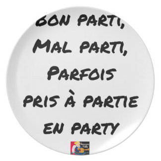 GOOD PARTY, BADLY PARTY, SOMETIMES TAKEN WITH PART PLATE