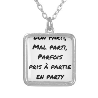 GOOD PARTY, BADLY PARTY, SOMETIMES TAKEN WITH PART SILVER PLATED NECKLACE