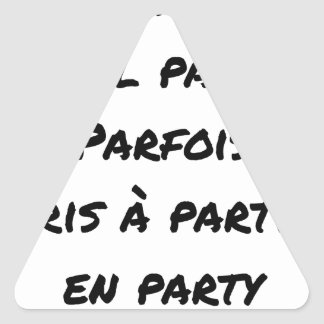 GOOD PARTY, BADLY PARTY, SOMETIMES TAKEN WITH PART TRIANGLE STICKER
