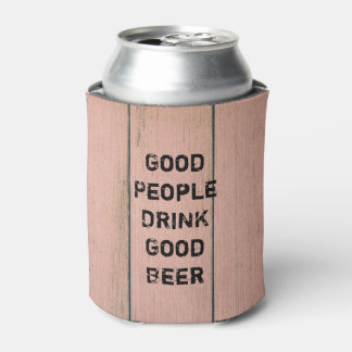 """Good People DRINK Good Beer"" Can Cooler"