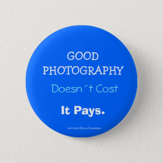 GOOD PHOTOGRAPHY, Doesn´t Cost, It Pays 2 Inch Round Button