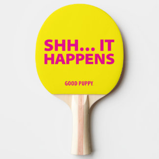 GOOD PUPPY Ping Pong . SHH… IT HAPPENS Ping Pong Paddle