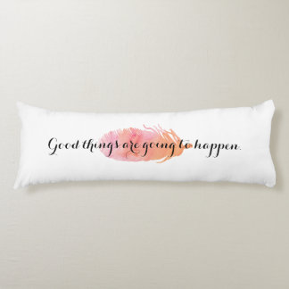 Good Things Are Going To Happen Motivational Body Pillow