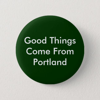Good Things Come From Portland 2 Inch Round Button