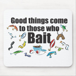 Good things come to those who Bait Mouse Pad