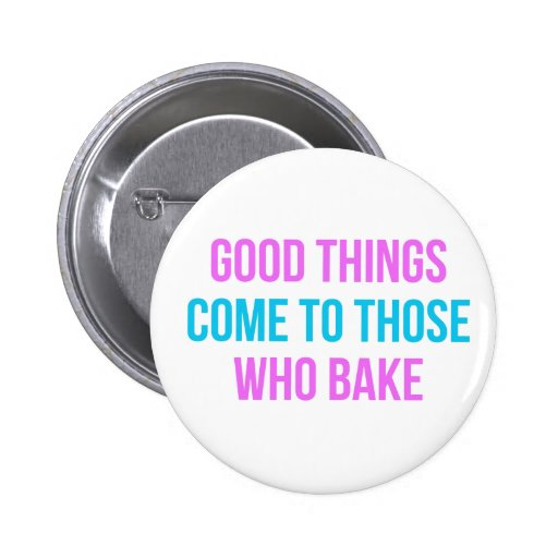 Good Things Come To Those Who Bake Pinback Button