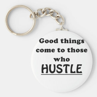 Good Things Come to Those Who Hustle Basic Round Button Keychain