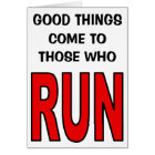 Good things come to those who run! card
