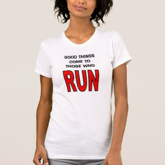 Good things come to those who run! T-Shirt
