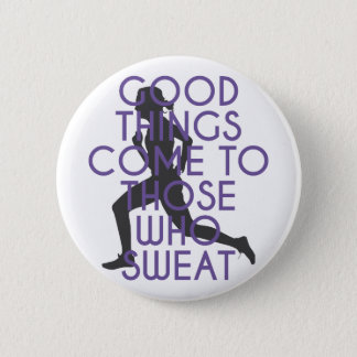 Good Things Come to Those Who Sweat 2 Inch Round Button