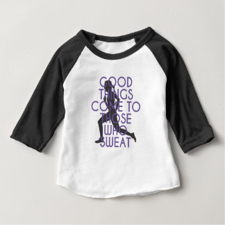 Good Things Come to Those Who Sweat Baby T-Shirt