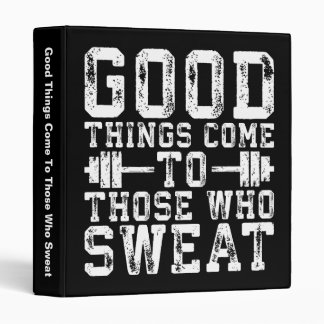 Good Things Come To Those Who Sweat - Inspiration 3 Ring Binders