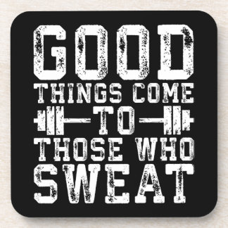 Good Things Come To Those Who Sweat - Inspiration Coaster