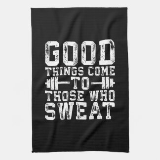 Good Things Come To Those Who Sweat - Inspiration Kitchen Towel